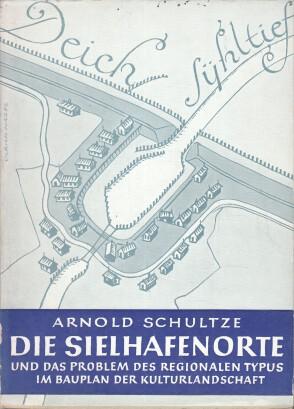 Die Sielhafenorte und das Problem des regionalen Typus im Bauplan der Kulturlandschaft.: Schultze, ...