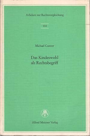 Das Kindeswohl als Rechtsbegriff : Die richterliche Entscheidung über die elterliche Sorge ...