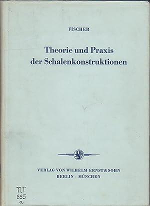 Theorie und Praxis der Schalenkonstruktionen.: Fischer, Ladislav: