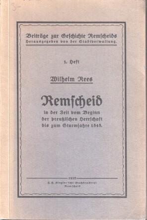 Remscheid in der Zeit vom Beginn der preußischen Herrschaft bis zum Sturmjahre 1848.: Rees, ...