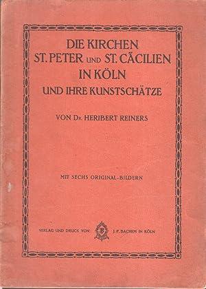 Die Kirchen St. Peter und St. Cäcilien in Köln und ihre Kunstschätze. Mit sechs ...