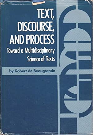 Text, Discourse and Process : Towards a Multidisciplinary Science of Texts.: Robert, de Beaugrande: