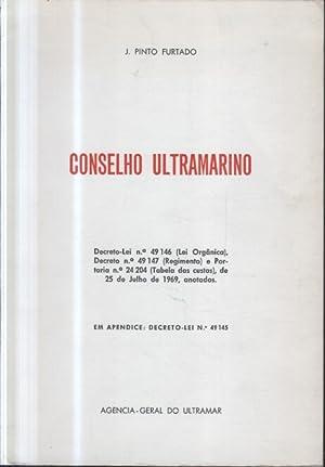 Conselho ultramarino: Decreto-lei n.o 49 146 (Lei orgânica), Decreto n.o 49 147 (Regimento) e...