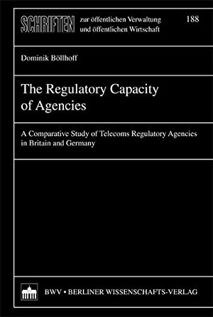 The regulatory capacity of agencies : a comparative study of telecoms regulatory agencies in Brit...