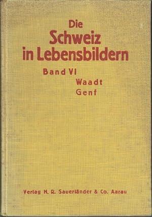 Die Schweiz in Lebensbildern. Bd. VI: Waadt, Genf. Ein Lesebuch zur Heimatkunde für ...