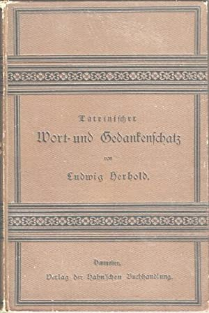 Lateinischer Wort- und Gedankenschatz. Ein Hilfs- und Nachschlagebuch der hauptsächlichen ...