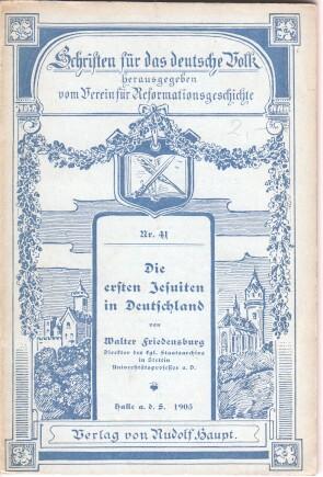 Die ersten Jesuiten in Deutschland. Schriften für das deutsche Volk. Nr. 41.: Friedensburg, ...