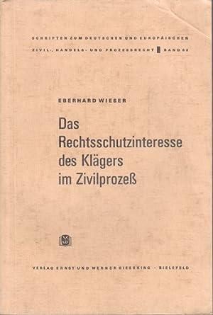 Das Rechtsschutzinteresse des Klägers im Zivilprozess. Schriften zum deutschen und europä...
