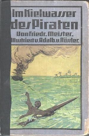 Im Kielwasser des Piraten. Abenteuer zweier ehemaligen Schulkameraden in zwei Weltmeeren und den ...