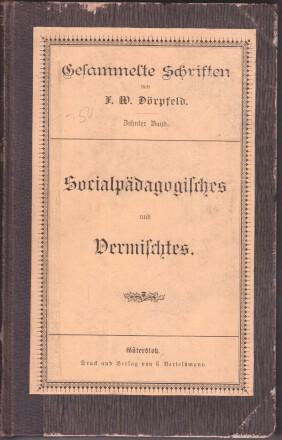 Socialpädagogisches : [und Vermischtes]. Gesammelte Schriften / Dörpfeld ; Bd. 10: ...
