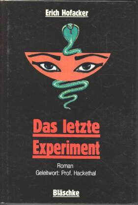 Das letzte Experiment : Roman.: Hofacker, Erich: