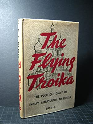 The Flying Troika: The Political Diary of: K.P.S. Menon