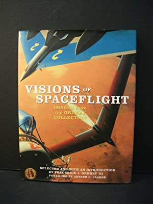 Visions of Spaceflight: Images from the Ordway: Frederick I. Ordway
