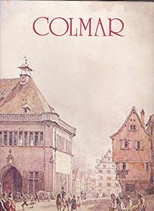 Colmar - Panorama Monumental Et Architectural Des Origines À 1914
