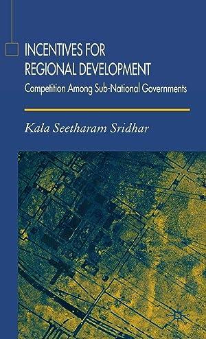 Incentives for Regional Development : Competition among: Sridhar, Dr Kala