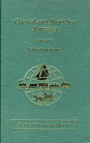 Coastal and Short Sea Shipping. (Studies in Transport History): Armstrong, Series Editor) Dr. John ...