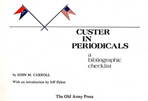Custer in Periodicals. A Bibliographic Checklist. Introduction by Jeff Dykes.: John M. Carroll.
