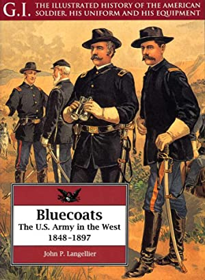 Bluecoats: U.S.Army in the West, 1848-97 (G.I.: The Illustrated History of the American Soldier, ...