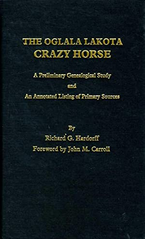 The Oglala Lakota Crazy Horse: A Preliminary Genealogical Study and an Annotated Listing of Primary...