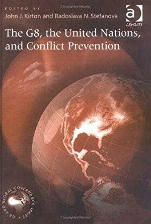 G8, the United Nations and Conflict Prevention: Kirton, Series Editor)