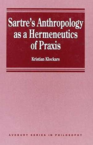 Sartre's Anthropology as a Hermeneutics of Praxis: Klockars, Kristian