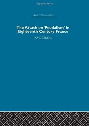 The Attack on Feudalism in Eighteenth-Century France: Mackrell, J.Q.C.