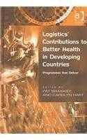 Logistics' Contributions to Better Health in Developing Countries: Programmes.: Hart, Carolyn ...