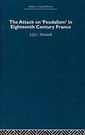 The Attack on Feudalism in Eighteenth-Century France.: Mackrell, J.Q.C.