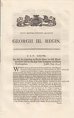 Excise Act 1814 c.148]. An Act for imposing an Excise Duty on Silk Handkerchiefs sold by the East ...