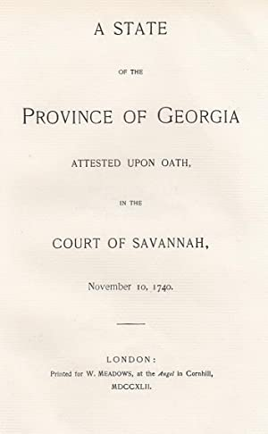 A State of the Province of Georgia attested upon oath, in the Court of Savannah, November 10, 174...