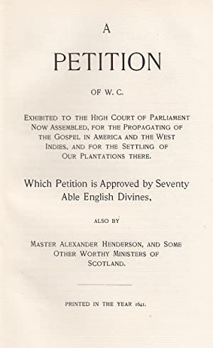 A Petition of W.C. exhibited to the High Court of Parliament now assembled, for the Propagating o...
