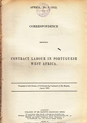 AFRICA. Correspondence respecting Contract Labour in Portuguese West Africa. WITH Further ...