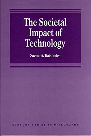 The Societal Impact of Technology. (Avebury Series: Katsikides, Savvas A.