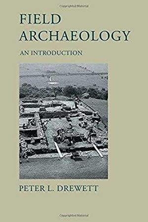 Field Archaeology: An Introduction: Drewett, Peter L.