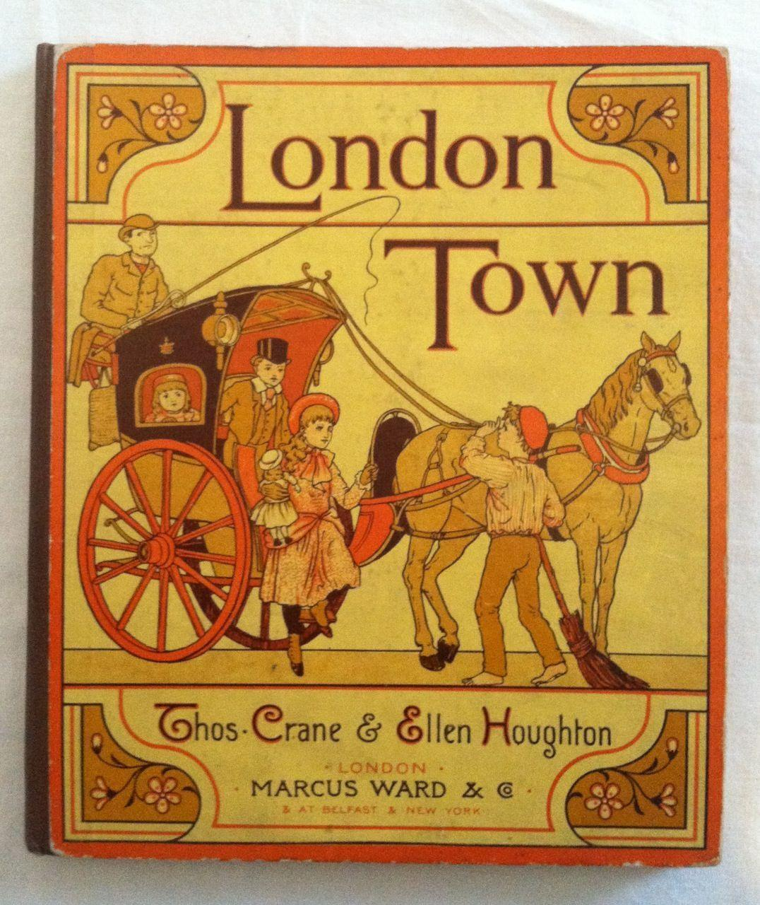 [Crane, Thomas] London Town Houghton, Ellen and Crane, Thomas Original color pictorial paper covered boards, cloth spine. Color illustrations throughout in chromolithography by THOMAS CRANE (Walter Crane's brothe