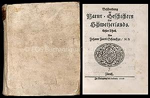 Beschreibung der Natur-Geschichten des Schweizerlands. Erster (-dritter): Scheuchzer, Johann Jakob: