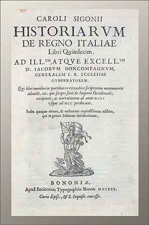 Historiarum de regno Italiae, libri quindecim . qui libri omnibus in partibus ex reconditis ...