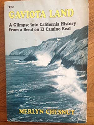The Gaviota Land: A Glimpse into California History from a Bend on El Camino Real: Chesnut, Merlyn