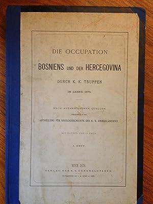 Die Occupation Bosniens und der Hercegovina durch K. K. Truppen im Jahre 1878 : PART I : Die ...