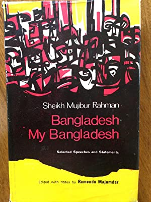 Bangladesh My Bangladesh: Selected Speeches and Statements: Rahman, Sheikh Mujibur