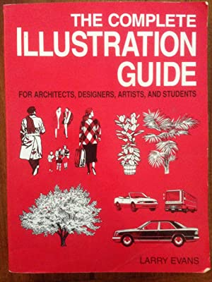 The Complete Illustration Guide: For Architects, Designers,: Evans, Larry; Swanberg,