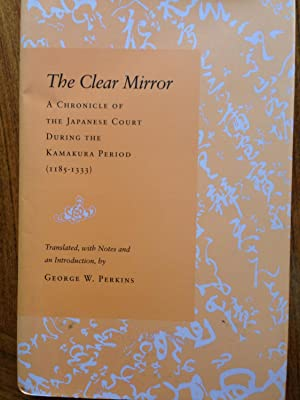 The Clear Mirror: A Chronicle of the Japanese Court During the Kamakura Period (1185-1333): Perkins...
