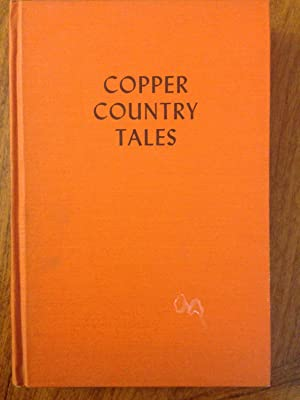 Copper country tales ; vol. 1: A compendium of fact, fiction and poetry collected and edited: Drier...
