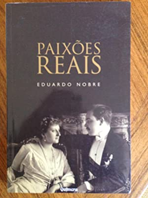 Paixoes reais: Eduardo Nobre
