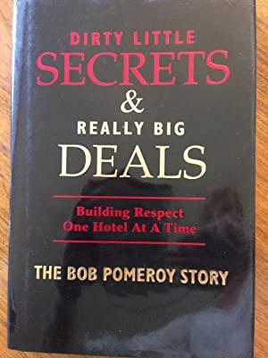 Dirty LIttle Secrets & Really Big Deals Building Respect One Hotel At A Time: The Bob Pomery ...