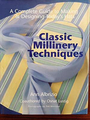 Classic Millinery Techniques: A Complete Guide to Making & Designing Hats: Albrizio, Ann; ...