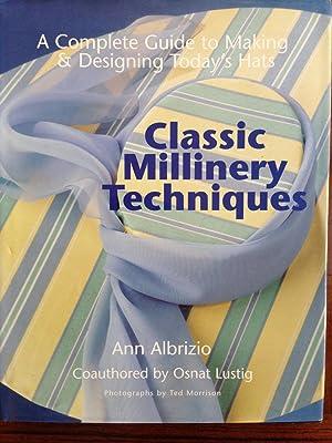 Classic Millinery Techniques: A Complete Guide to: Albrizio, Ann; Lustig,