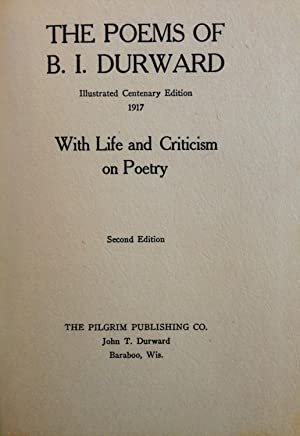 The Poems of B. I. Durward, Illustrated Centenary Edition, with Life and Criticism on Poetry: B. I....
