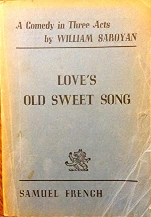 Love's old sweet song: Saroyan, William