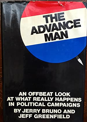 The Advance Man an Offbeat Look at What Really Happens in Political Campaigns: Jerry Bruno; Jeff ...